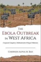 The Ebola Outbreak in West Africa: Corporate Gangsters, Multinationals & Rogue Politicians